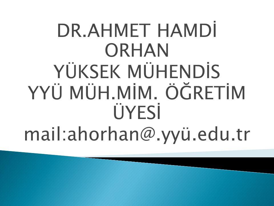 DR.AHMET HAMDİ ORHAN YÜKSEK MÜHENDİS YYÜ MÜH.MİM. ÖĞRETİM ÜYESİ mail:ahorhan@.yyü.edu.tr