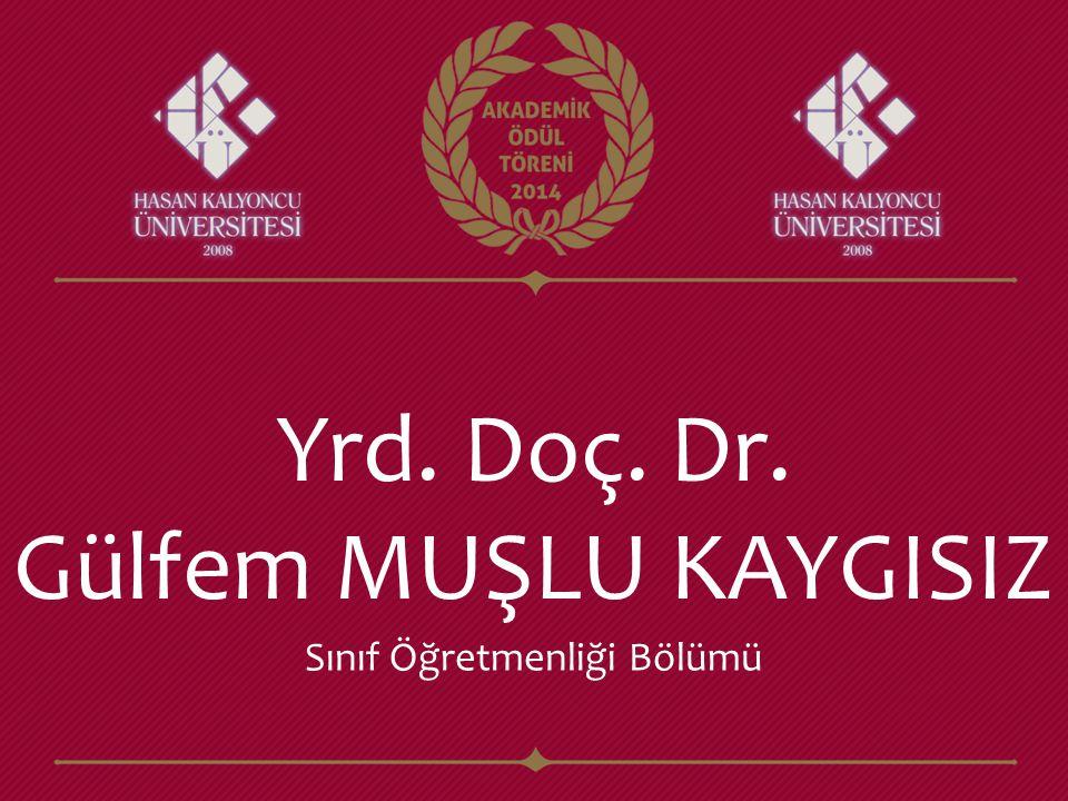 Yrd. Doç. Dr. Gülfem MUŞLU KAYGISIZ Sınıf Öğretmenliği Bölümü