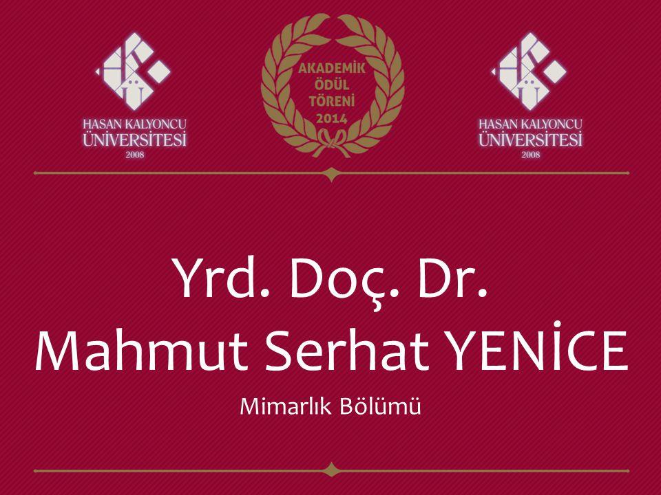 Yrd. Doç. Dr. Mahmut Serhat YENİCE Mimarlık Bölümü