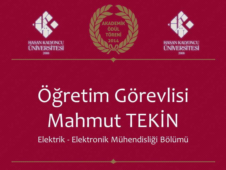 Öğretim Görevlisi Mahmut TEKİN Elektrik - Elektronik Mühendisliği Bölümü