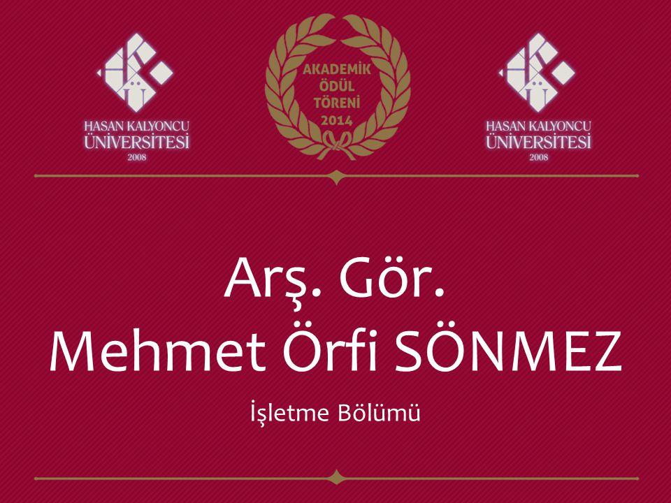 Arş. Gör. Mehmet Örfi SÖNMEZ İşletme Bölümü
