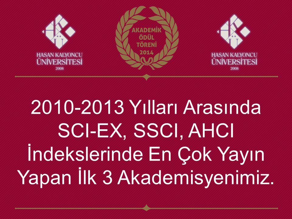 2010-2013 Yılları Arasında SCI-EX, SSCI, AHCI İndekslerinde En Çok Yayın Yapan İlk 3 Akademisyenimiz.