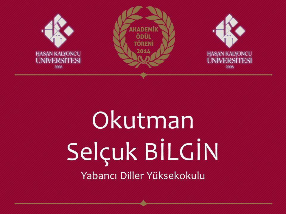 Okutman Selçuk BİLGİN Yabancı Diller Yüksekokulu