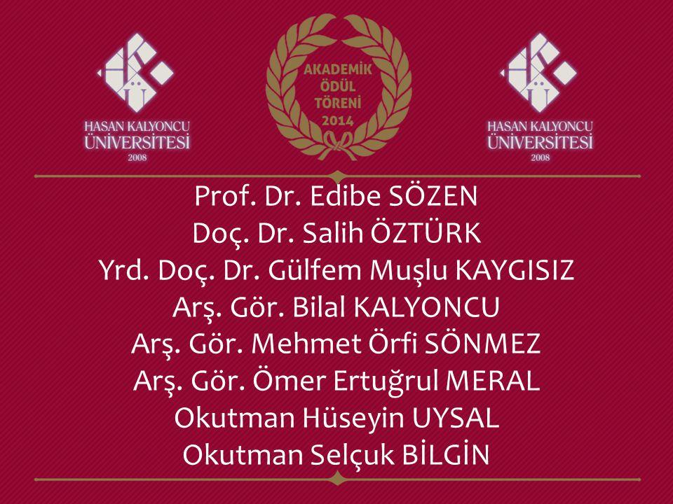 Prof. Dr. Edibe SÖZEN Doç. Dr. Salih ÖZTÜRK Yrd. Doç. Dr. Gülfem Muşlu KAYGISIZ Arş. Gör. Bilal KALYONCU Arş. Gör. Mehmet Örfi SÖNMEZ Arş. Gör. Ömer E