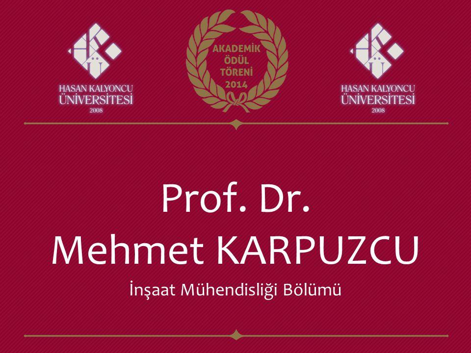 Prof. Dr. Mehmet KARPUZCU İnşaat Mühendisliği Bölümü