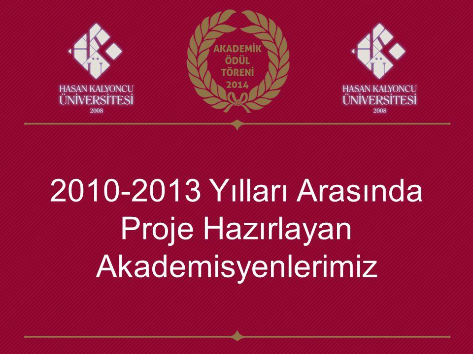 2010-2013 Yılları Arasında Proje Hazırlayan Akademisyenlerimiz