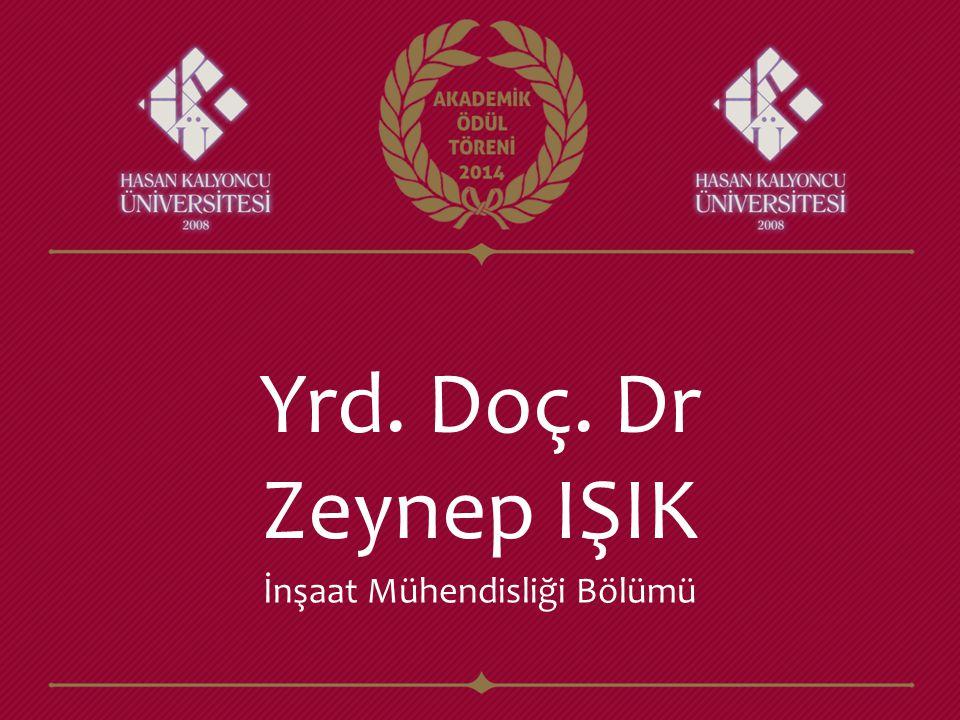 Yrd. Doç. Dr Zeynep IŞIK İnşaat Mühendisliği Bölümü
