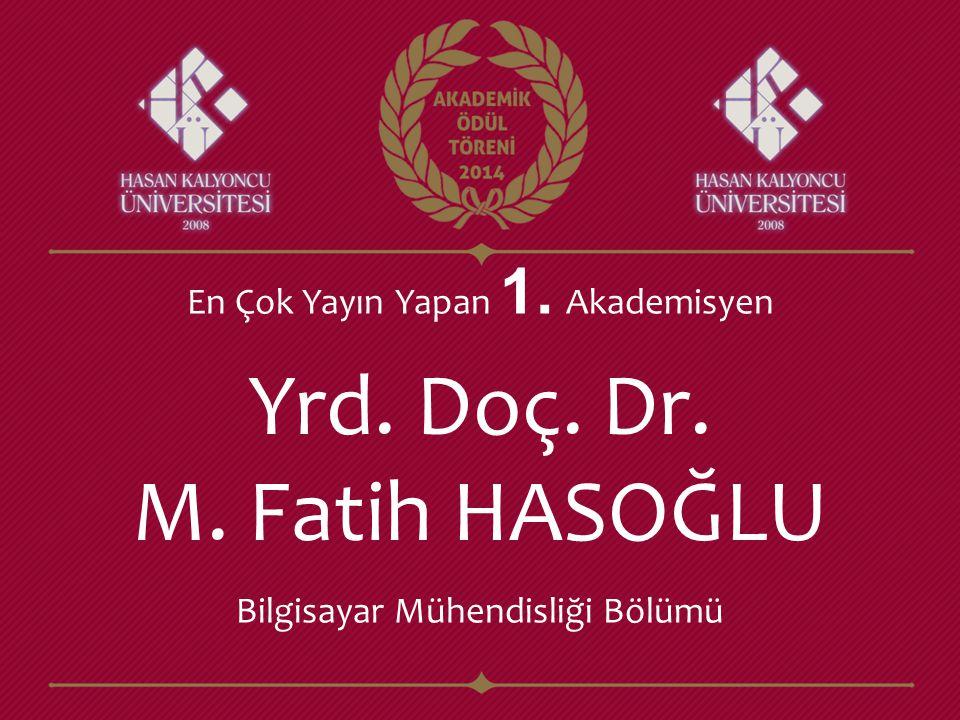 Yrd. Doç. Dr. M. Fatih HASOĞLU En Çok Yayın Yapan 1. Akademisyen Bilgisayar Mühendisliği Bölümü