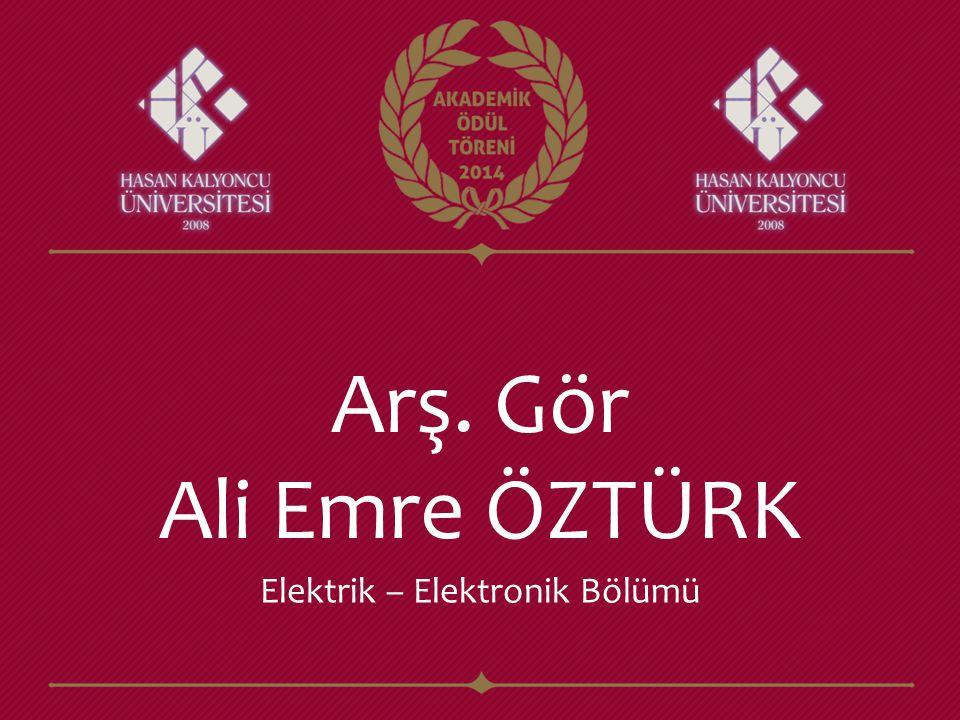 Arş. Gör Ali Emre ÖZTÜRK Elektrik – Elektronik Bölümü