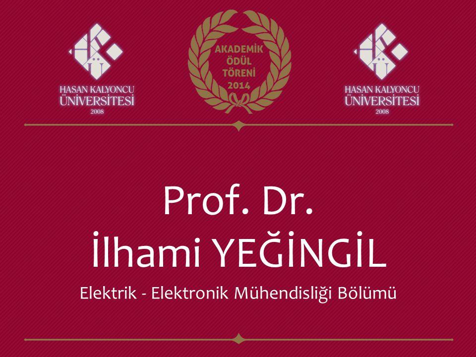 Prof. Dr. İlhami YEĞİNGİL Elektrik - Elektronik Mühendisliği Bölümü
