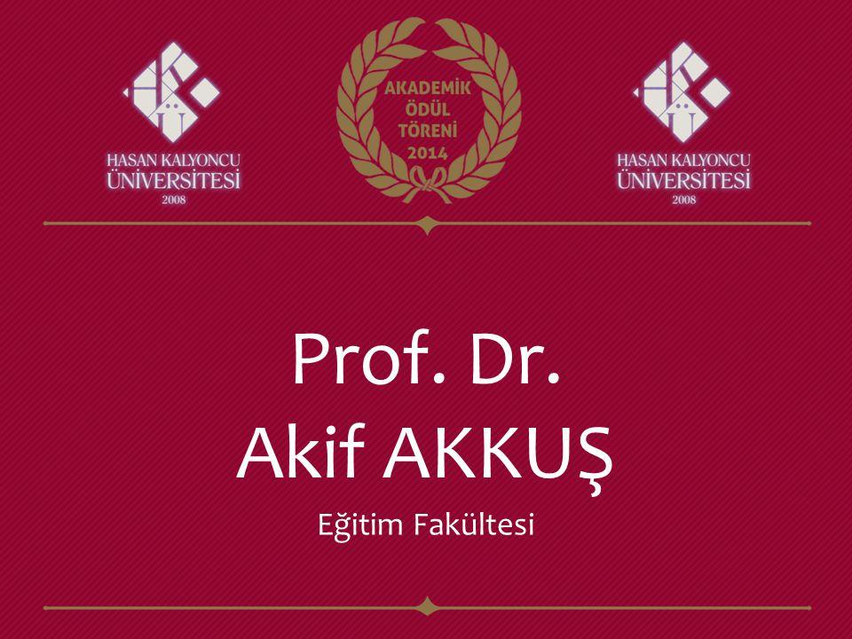 Prof. Dr. Akif AKKUŞ Eğitim Fakültesi