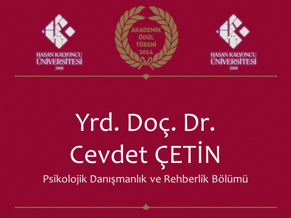 Yrd. Doç. Dr. Cevdet ÇETİN Psikolojik Danışmanlık ve Rehberlik Bölümü