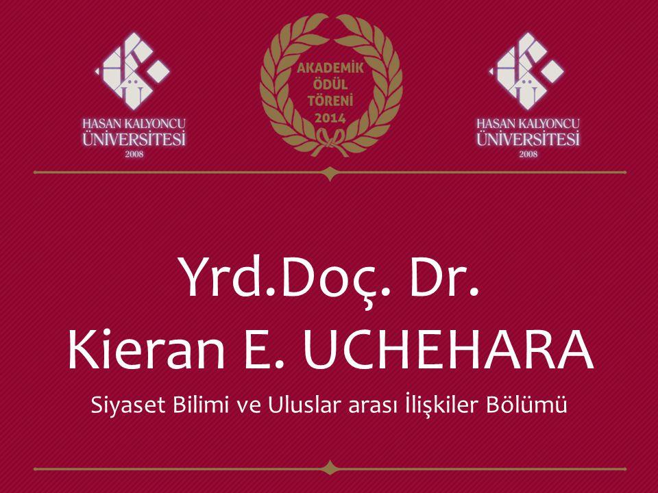 Yrd.Doç. Dr. Kieran E. UCHEHARA Siyaset Bilimi ve Uluslar arası İlişkiler Bölümü