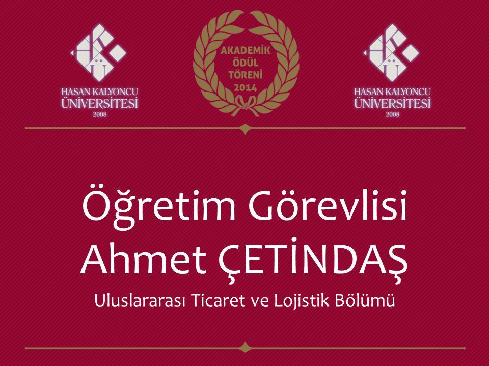 Öğretim Görevlisi Ahmet ÇETİNDAŞ Uluslararası Ticaret ve Lojistik Bölümü