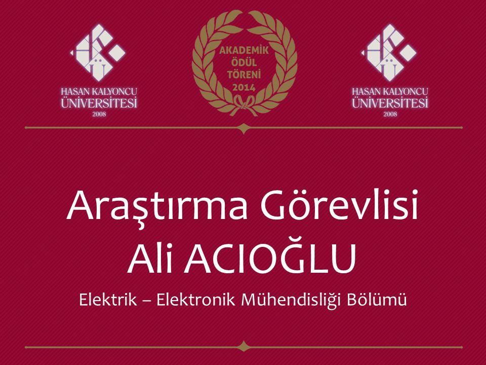 Araştırma Görevlisi Ali ACIOĞLU Elektrik – Elektronik Mühendisliği Bölümü