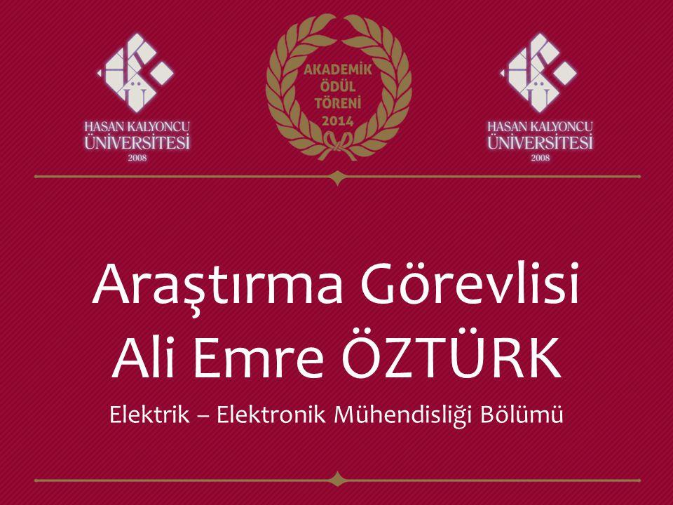 Araştırma Görevlisi Ali Emre ÖZTÜRK Elektrik – Elektronik Mühendisliği Bölümü
