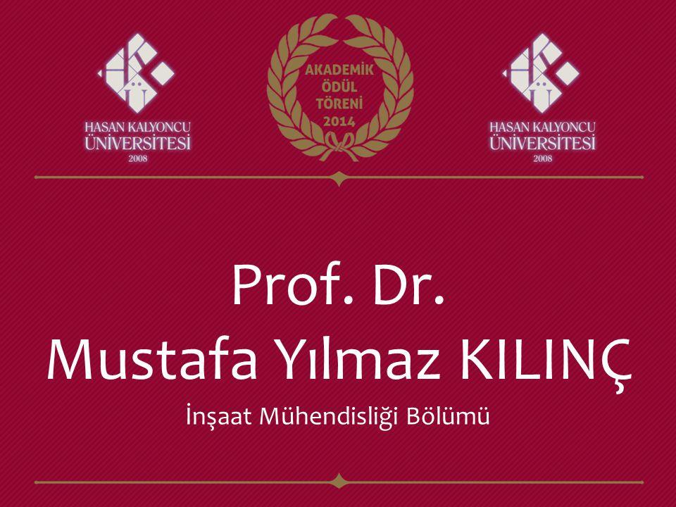 Prof. Dr. Mustafa Yılmaz KILINÇ İnşaat Mühendisliği Bölümü