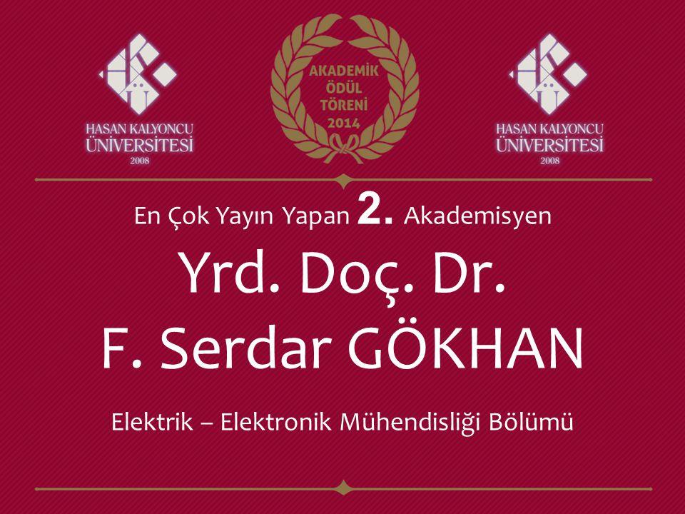Yrd. Doç. Dr. F. Serdar GÖKHAN Elektrik – Elektronik Mühendisliği Bölümü En Çok Yayın Yapan 2. Akademisyen