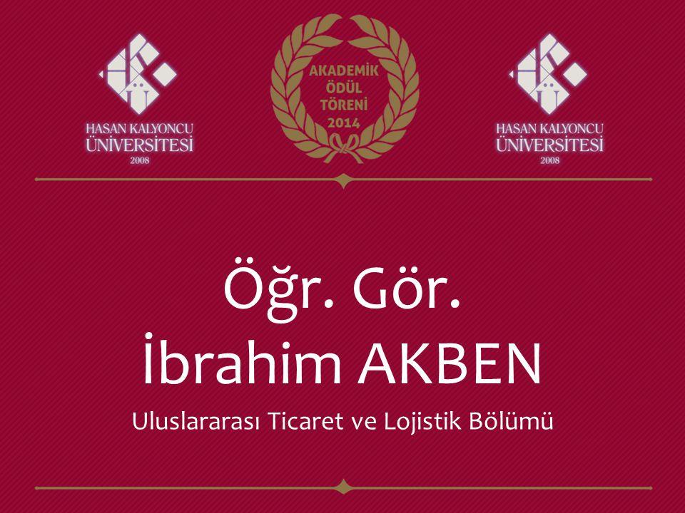 Öğr. Gör. İbrahim AKBEN Uluslararası Ticaret ve Lojistik Bölümü