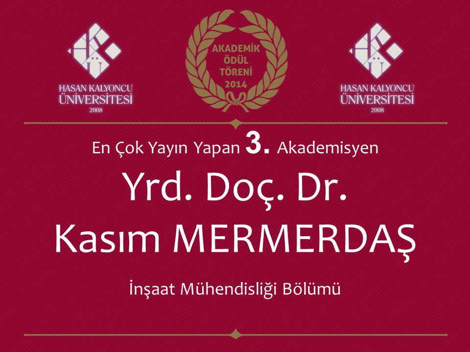 Yrd. Doç. Dr. Kasım MERMERDAŞ İnşaat Mühendisliği Bölümü En Çok Yayın Yapan 3. Akademisyen