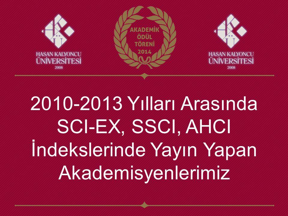 2010-2013 Yılları Arasında SCI-EX, SSCI, AHCI İndekslerinde Yayın Yapan Akademisyenlerimiz