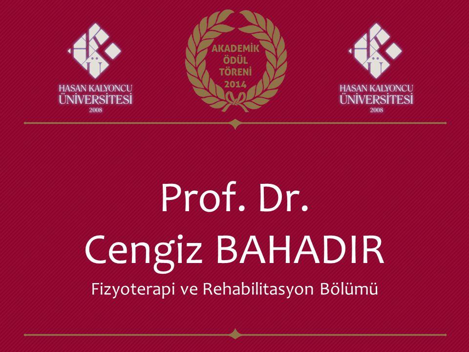 Prof. Dr. Cengiz BAHADIR Fizyoterapi ve Rehabilitasyon Bölümü