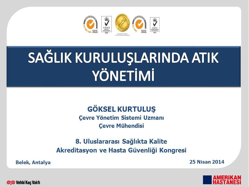 GÖKSEL KURTULUŞ Çevre Yönetim Sistemi Uzmanı Çevre Mühendisi Belek, Antalya 8. Uluslararası Sağlıkta Kalite Akreditasyon ve Hasta Güvenliği Kongresi 2