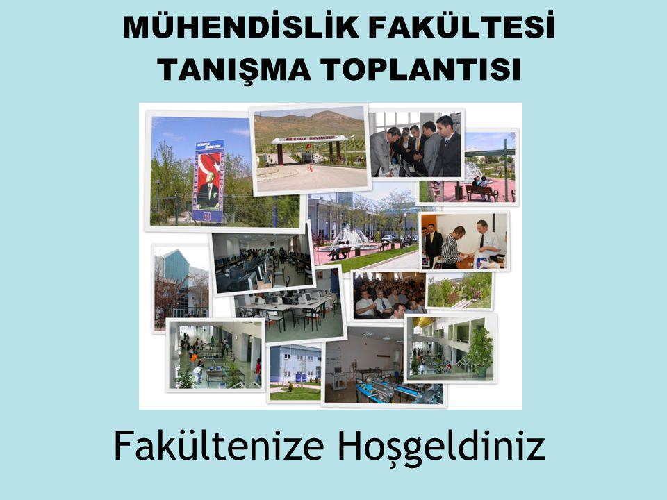 Fakültenize Hoşgeldiniz MÜHENDİSLİK FAKÜLTESİ TANIŞMA TOPLANTISI