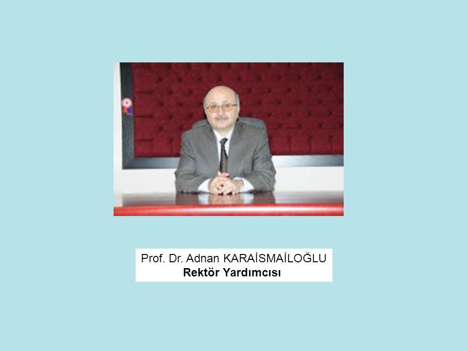 Prof. Dr. Adnan KARAİSMAİLOĞLU Rektör Yardımcısı