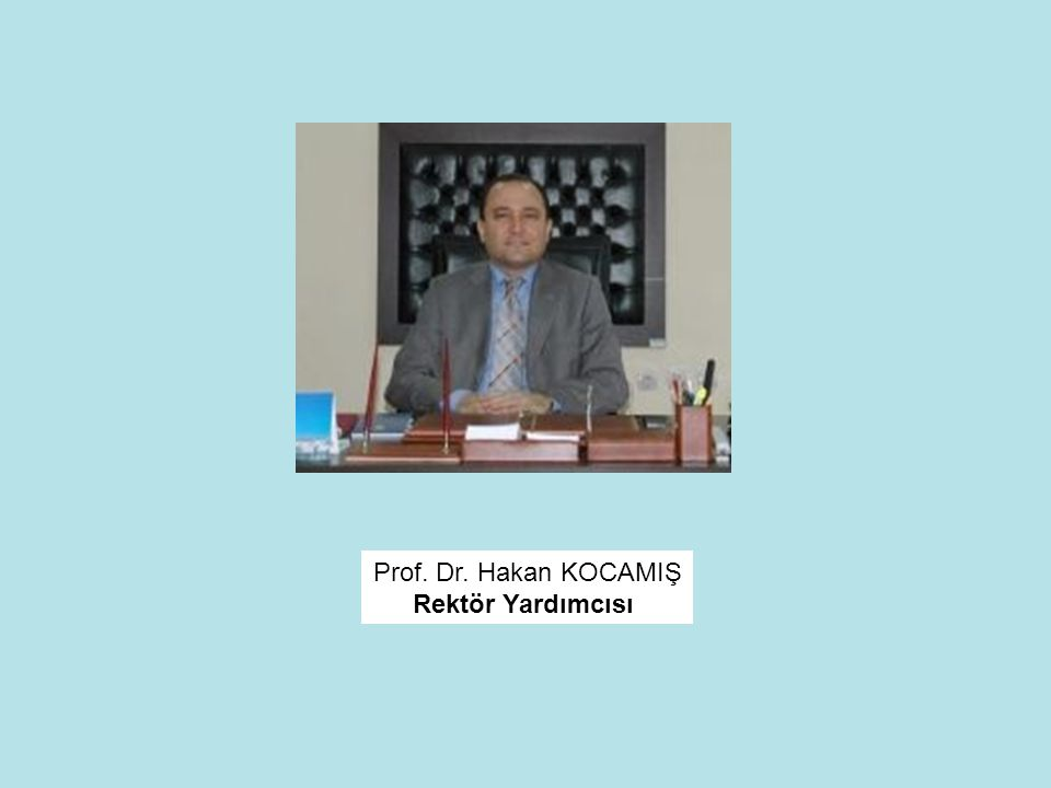 Prof. Dr. Hakan KOCAMIŞ Rektör Yardımcısı