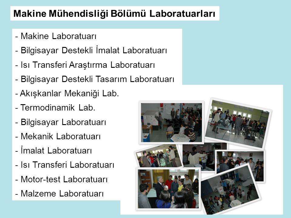 - Makine Laboratuarı - Bilgisayar Destekli İmalat Laboratuarı - Isı Transferi Araştırma Laboratuarı - Bilgisayar Destekli Tasarım Laboratuarı - Akışkanlar Mekaniği Lab.