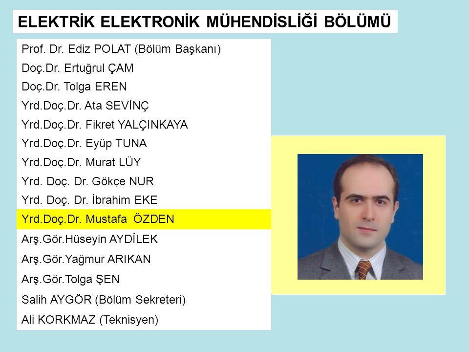ELEKTRİK ELEKTRONİK MÜHENDİSLİĞİ BÖLÜMÜ Prof.Dr. Ediz POLAT (Bölüm Başkanı) Doç.Dr.