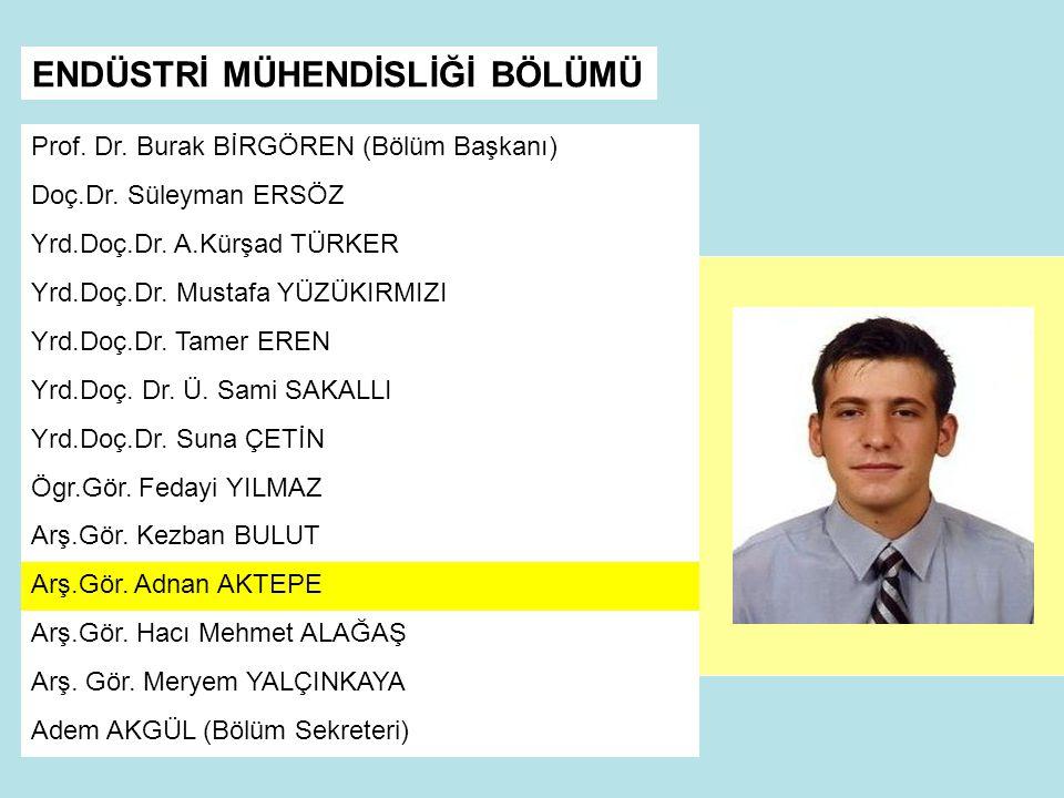 ENDÜSTRİ MÜHENDİSLİĞİ BÖLÜMÜ Prof.Dr. Burak BİRGÖREN (Bölüm Başkanı) Doç.Dr.