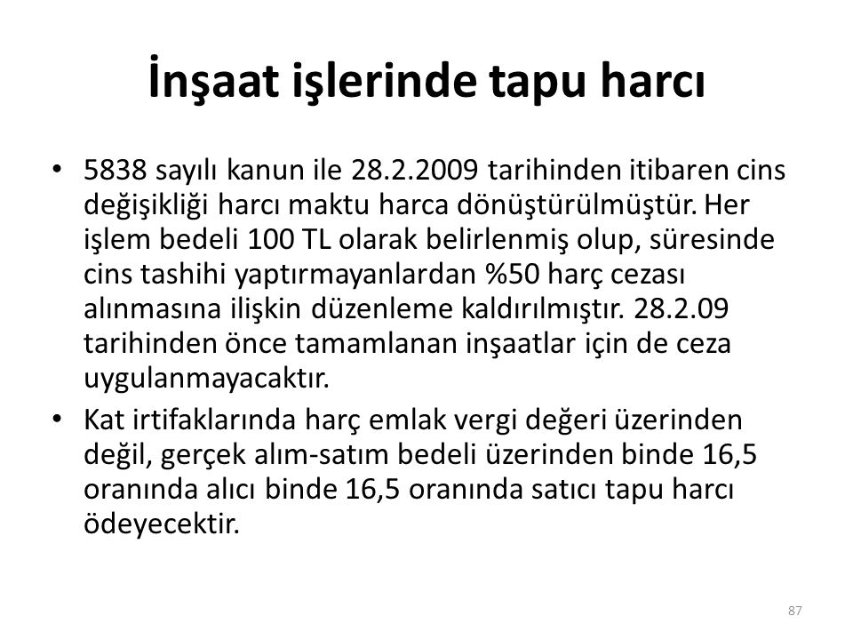 İnşaat işlerinde tapu harcı • 5838 sayılı kanun ile 28.2.2009 tarihinden itibaren cins değişikliği harcı maktu harca dönüştürülmüştür.