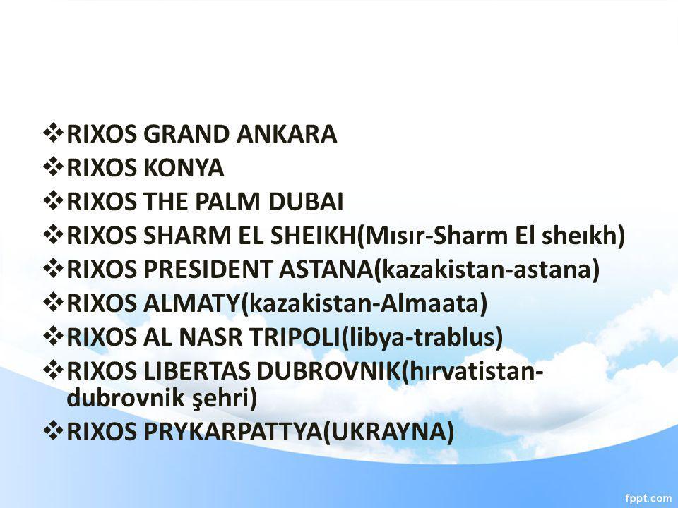  RIXOS GRAND ANKARA  RIXOS KONYA  RIXOS THE PALM DUBAI  RIXOS SHARM EL SHEIKH(Mısır-Sharm El sheıkh)  RIXOS PRESIDENT ASTANA(kazakistan-astana) 