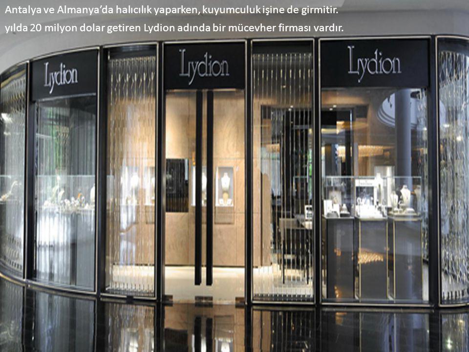 Antalya ve Almanya'da halıcılık yaparken, kuyumculuk işine de girmitir. yılda 20 milyon dolar getiren Lydion adında bir mücevher firması vardır.