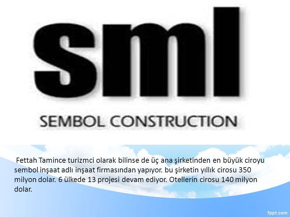 Fettah Tamince turizmci olarak bilinse de üç ana şirketinden en büyük ciroyu sembol inşaat adlı inşaat firmasından yapıyor. bu şirketin yıllık cirosu