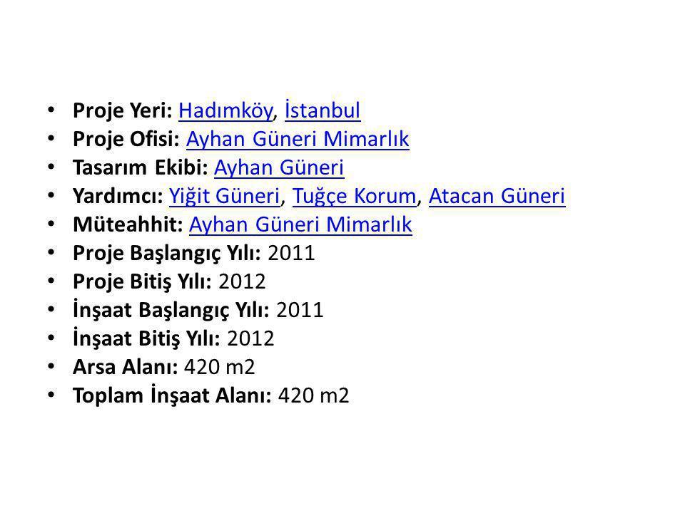 • Proje Yeri: Hadımköy, İstanbulHadımköyİstanbul • Proje Ofisi: Ayhan Güneri MimarlıkAyhan Güneri Mimarlık • Tasarım Ekibi: Ayhan GüneriAyhan Güneri • Yardımcı: Yiğit Güneri, Tuğçe Korum, Atacan GüneriYiğit GüneriTuğçe KorumAtacan Güneri • Müteahhit: Ayhan Güneri MimarlıkAyhan Güneri Mimarlık • Proje Başlangıç Yılı: 2011 • Proje Bitiş Yılı: 2012 • İnşaat Başlangıç Yılı: 2011 • İnşaat Bitiş Yılı: 2012 • Arsa Alanı: 420 m2 • Toplam İnşaat Alanı: 420 m2