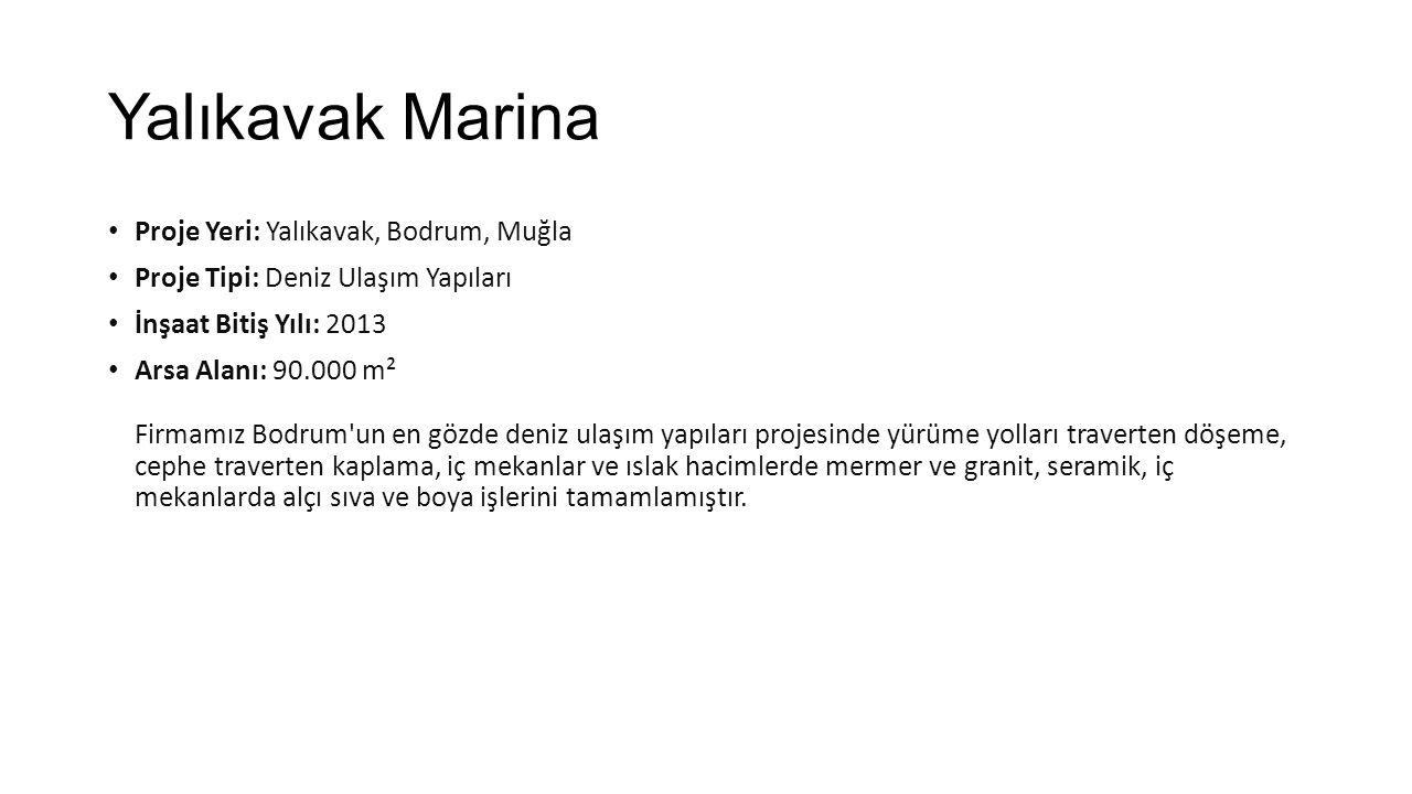 Yalıkavak Marina • Proje Yeri: Yalıkavak, Bodrum, Muğla • Proje Tipi: Deniz Ulaşım Yapıları • İnşaat Bitiş Yılı: 2013 • Arsa Alanı: 90.000 m² Firmamız