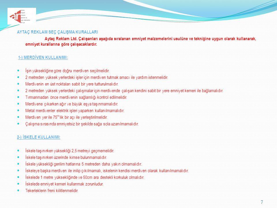 AYTAÇ REKLAM SEÇ ÇALIŞMA KURALLARI Aytaç Reklam Ltd. Çalışanları aşağıda sıralanan emniyet malzemelerini usulüne ve tekniğine uygun olarak kullanarak,