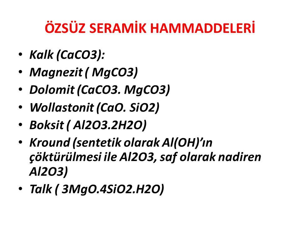 • Kalk (CaCO3): • Magnezit ( MgCO3) • Dolomit (CaCO3. MgCO3) • Wollastonit (CaO. SiO2) • Boksit ( Al2O3.2H2O) • Kround (sentetik olarak Al(OH)'ın çökt