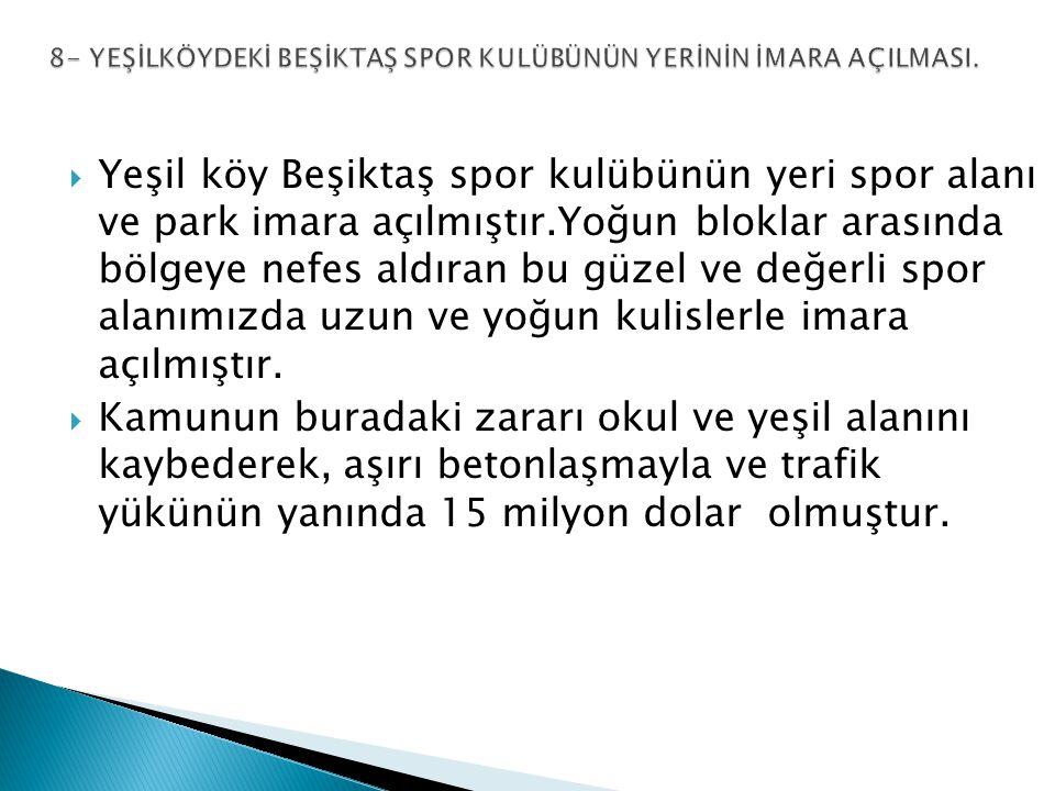  Yeşil köy Beşiktaş spor kulübünün yeri spor alanı ve park imara açılmıştır.Yoğun bloklar arasında bölgeye nefes aldıran bu güzel ve değerli spor alanımızda uzun ve yoğun kulislerle imara açılmıştır.
