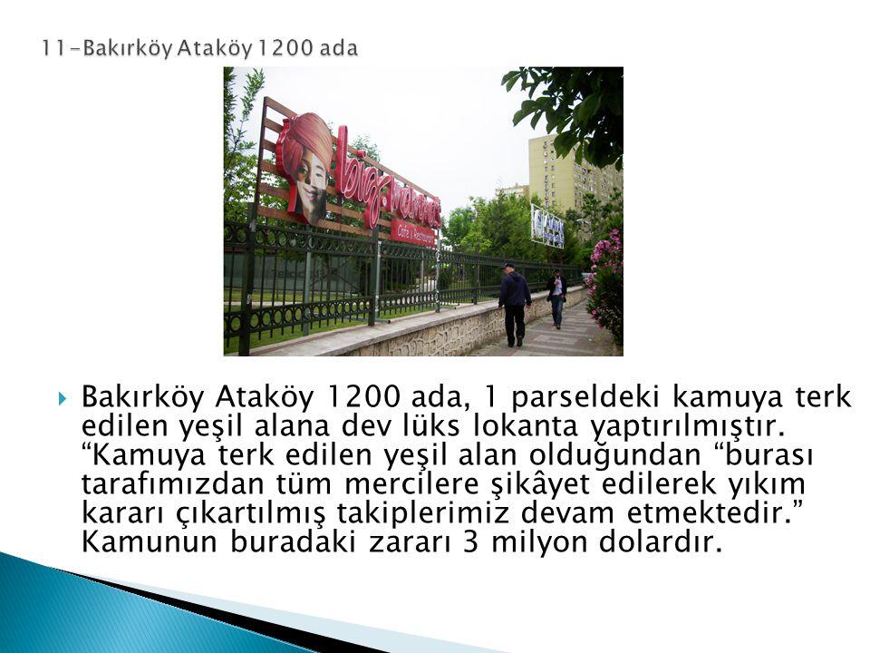  Bakırköy Ataköy 1200 ada, 1 parseldeki kamuya terk edilen yeşil alana dev lüks lokanta yaptırılmıştır.