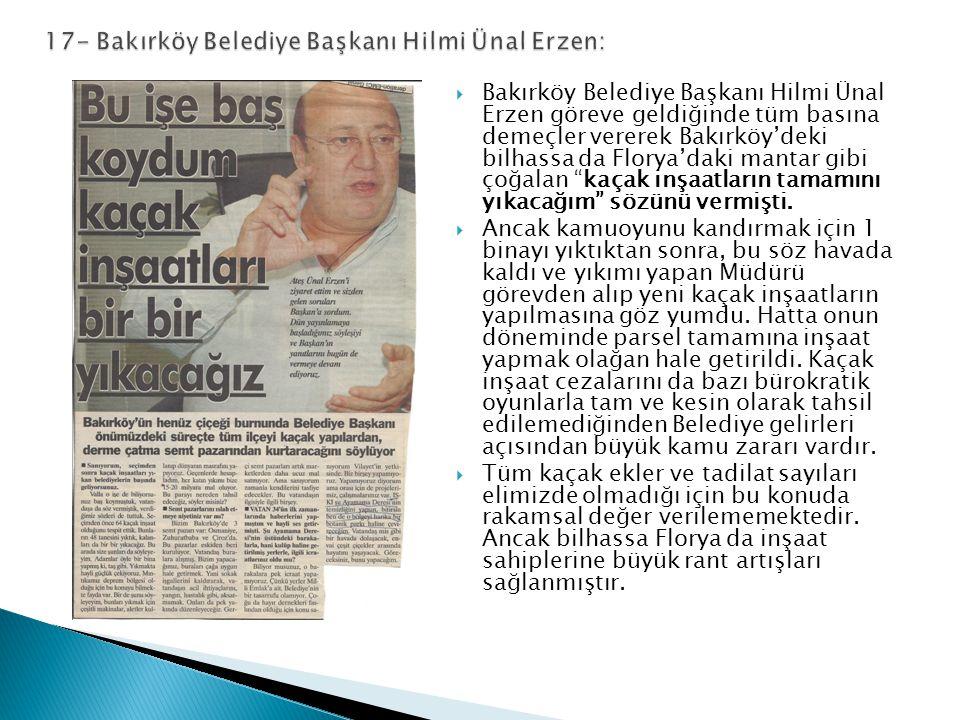  Bakırköy Belediye Başkanı Hilmi Ünal Erzen göreve geldiğinde tüm basına demeçler vererek Bakırköy'deki bilhassa da Florya'daki mantar gibi çoğalan kaçak inşaatların tamamını yıkacağım sözünü vermişti.