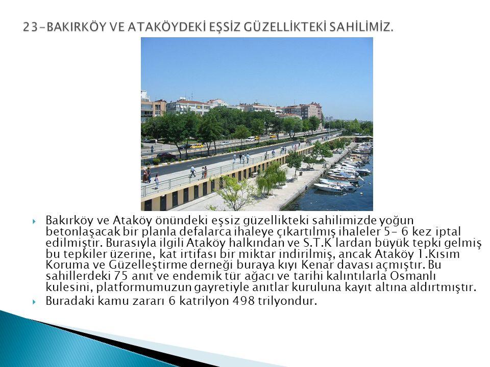  Bakırköy ve Ataköy önündeki eşsiz güzellikteki sahilimizde yoğun betonlaşacak bir planla defalarca ihaleye çıkartılmış ihaleler 5- 6 kez iptal edilmiştir.