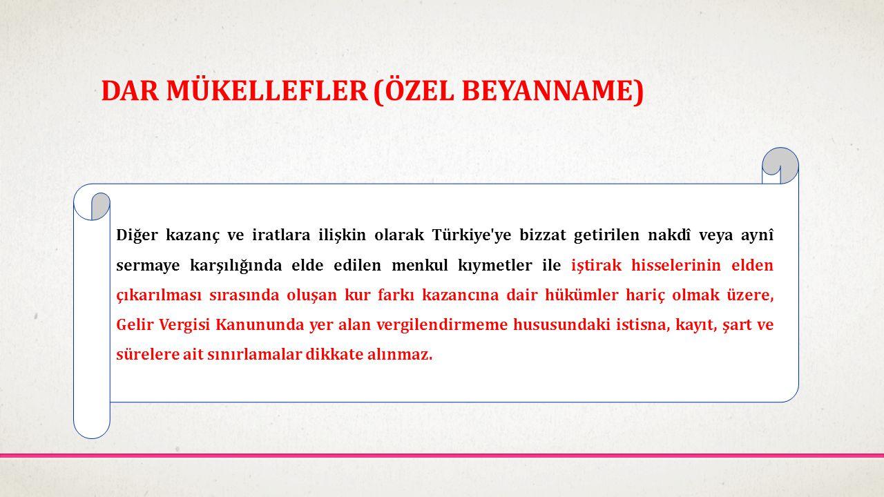 DAR MÜKELLEFLER (ÖZEL BEYANNAME) Diğer kazanç ve iratlara ilişkin olarak Türkiye'ye bizzat getirilen nakdî veya aynî sermaye karşılığında elde edilen