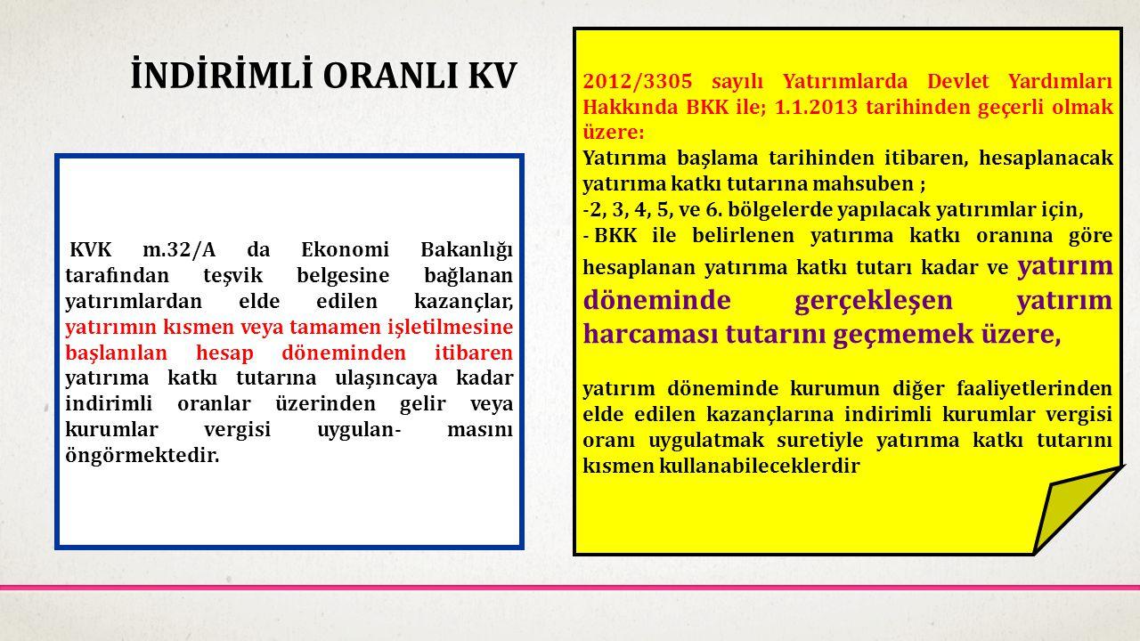 İNDİRİMLİ ORANLI KV KVK m.32/A da Ekonomi Bakanlığı tarafından teşvik belgesine bağlanan yatırımlardan elde edilen kazançlar, yatırımın kısmen veya ta
