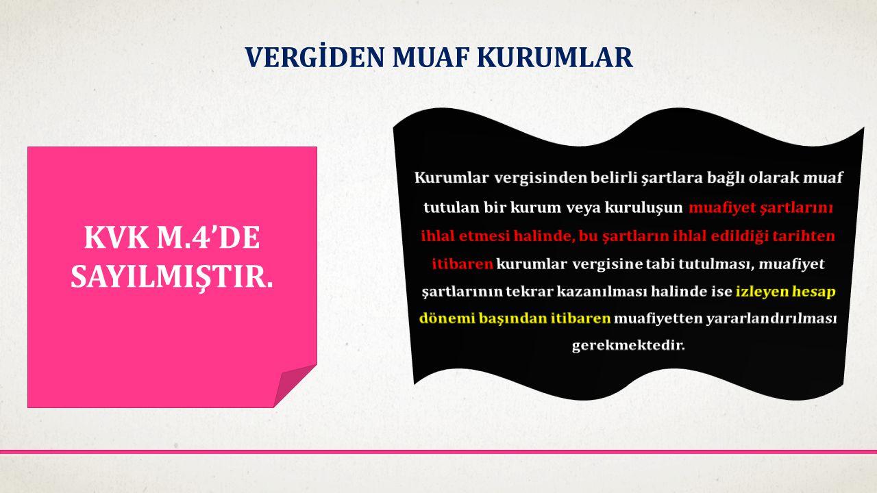 VERGİDEN MUAF KURUMLAR KVK M.4'DE SAYILMIŞTIR.