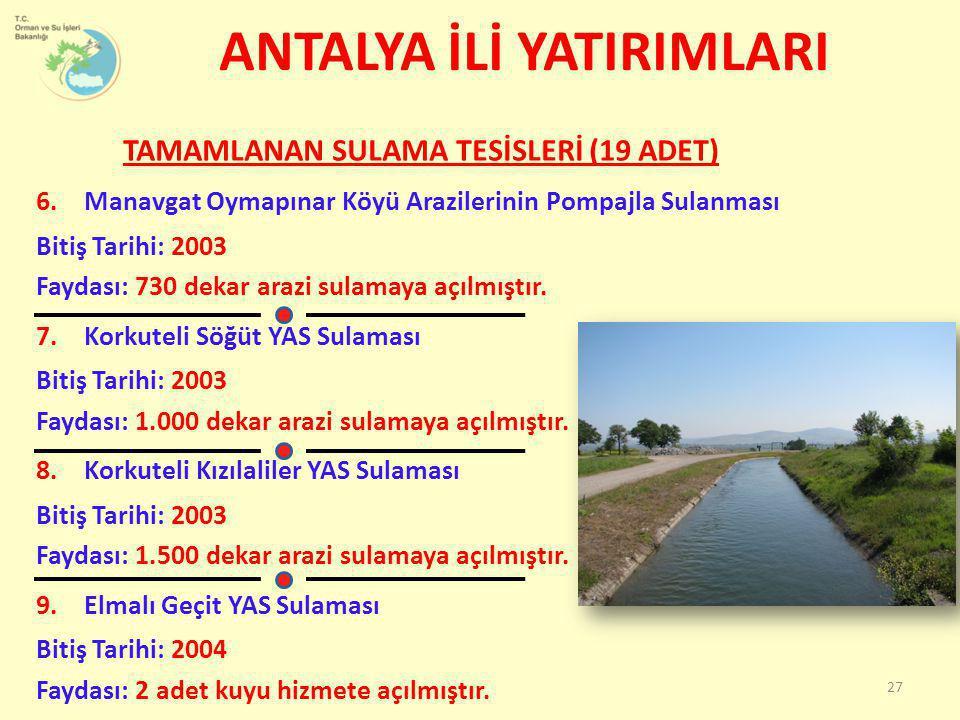 TAMAMLANAN SULAMA TESİSLERİ (19 ADET) 6.Manavgat Oymapınar Köyü Arazilerinin Pompajla Sulanması Bitiş Tarihi: 2003 Faydası: 730 dekar arazi sulamaya a