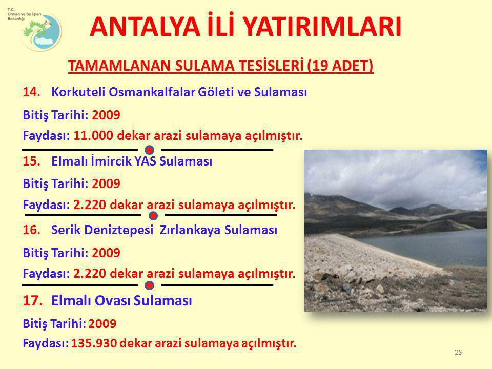 TAMAMLANAN SULAMA TESİSLERİ (19 ADET) 14.Korkuteli Osmankalfalar Göleti ve Sulaması Bitiş Tarihi: 2009 Faydası: 11.000 dekar arazi sulamaya açılmıştır